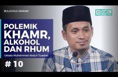 Bulughul Maram 10 - Polemik Khamr, Alkohol, dan Rhum